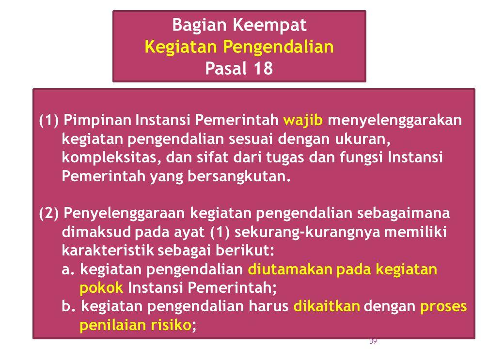 (1) Pimpinan Instansi Pemerintah wajib menyelenggarakan kegiatan pengendalian sesuai dengan ukuran, kompleksitas, dan sifat dari tugas dan fungsi Inst