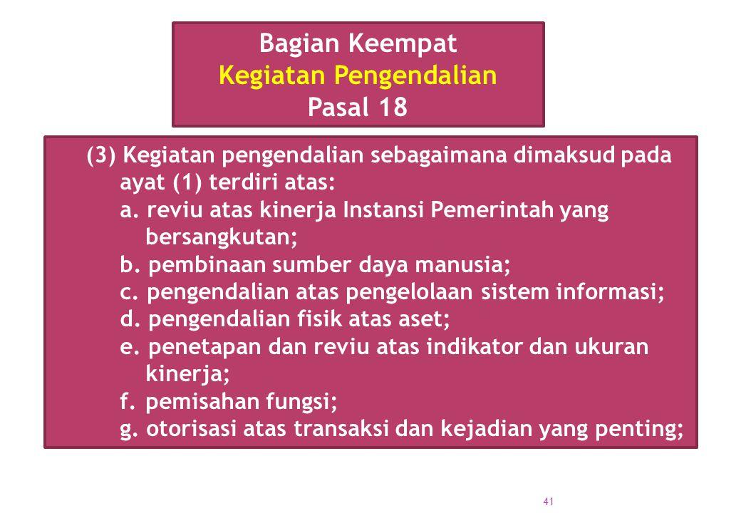 (3) Kegiatan pengendalian sebagaimana dimaksud pada ayat (1) terdiri atas: a. reviu atas kinerja Instansi Pemerintah yang bersangkutan; b. pembinaan s