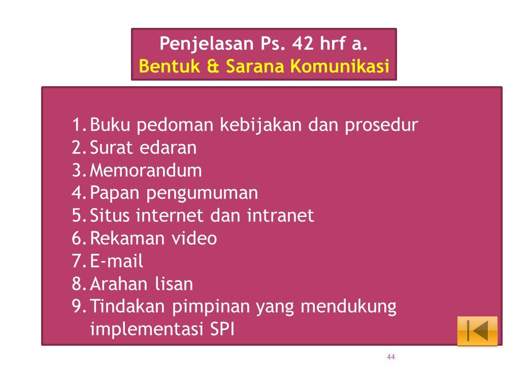 1.Buku pedoman kebijakan dan prosedur 2.Surat edaran 3.Memorandum 4.Papan pengumuman 5.Situs internet dan intranet 6.Rekaman video 7.E-mail 8.Arahan l