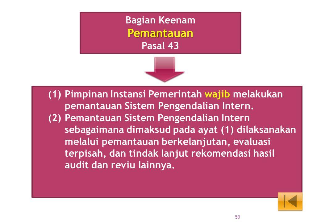 (1) Pimpinan Instansi Pemerintah wajib melakukan pemantauan Sistem Pengendalian Intern. (2) Pemantauan Sistem Pengendalian Intern sebagaimana dimaksud