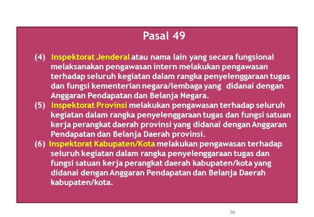 Pasal 49 (4) Inspektorat Jenderal atau nama lain yang secara fungsional melaksanakan pengawasan intern melakukan pengawasan terhadap seluruh kegiatan