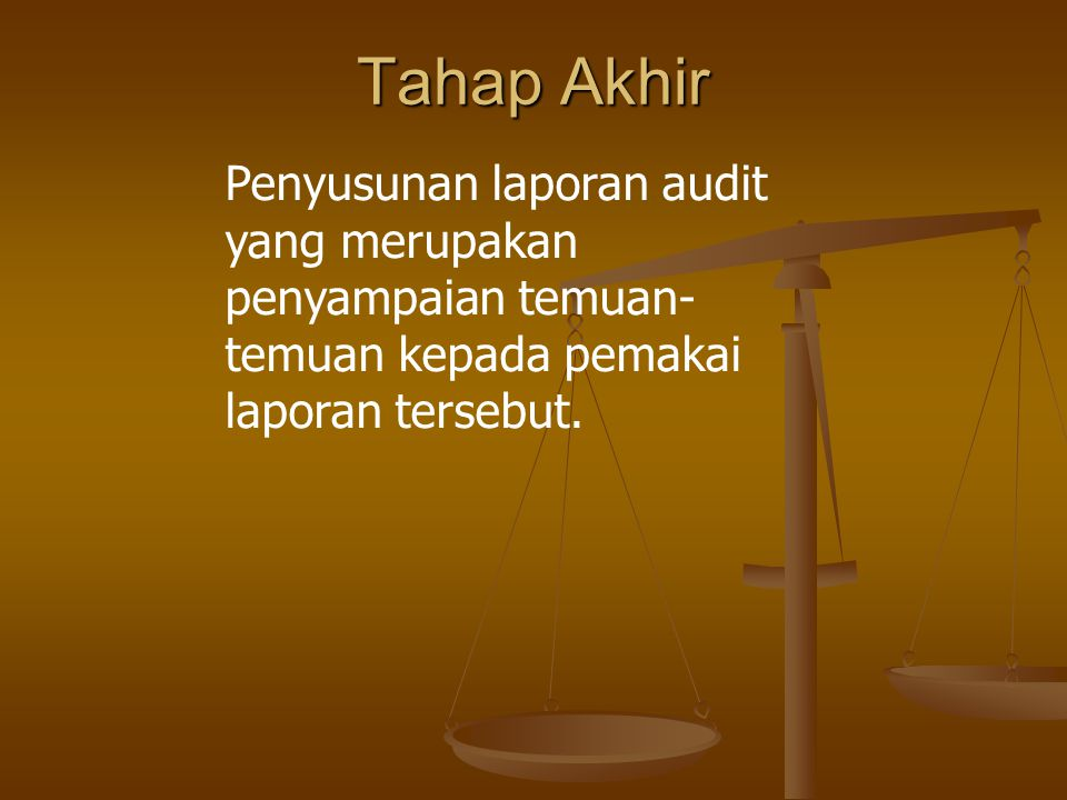 Tahap Akhir Penyusunan laporan audit yang merupakan penyampaian temuan- temuan kepada pemakai laporan tersebut.