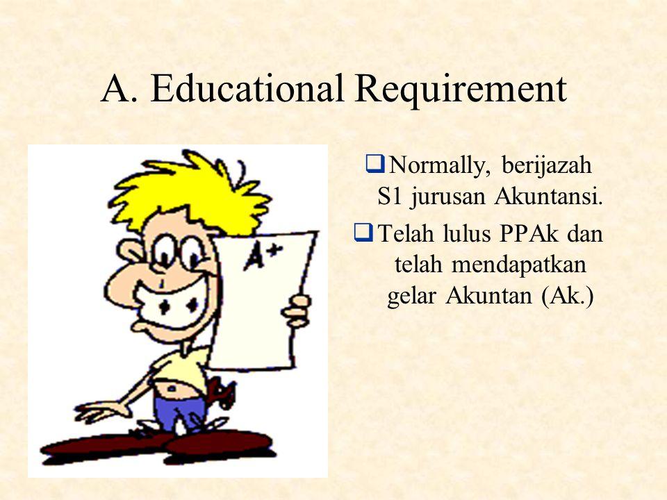 IV. Persyaratan Sertifikasi CPA Indonesia A.Educational Requirement (Memiliki Gelar Akuntan) B.Lulus USAP (ujian sertifikasi akuntan publik) yang dise