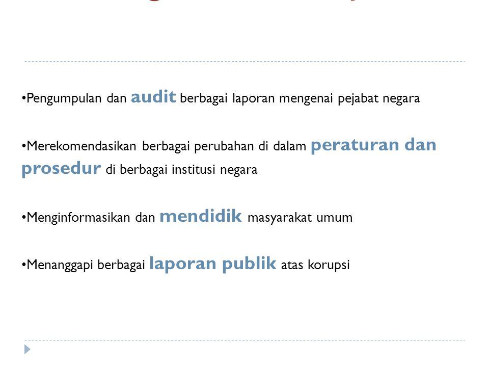 Pengumpulan dan audit berbagai laporan mengenai pejabat negara Merekomendasikan berbagai perubahan di dalam peraturan dan prosedur di berbagai institu