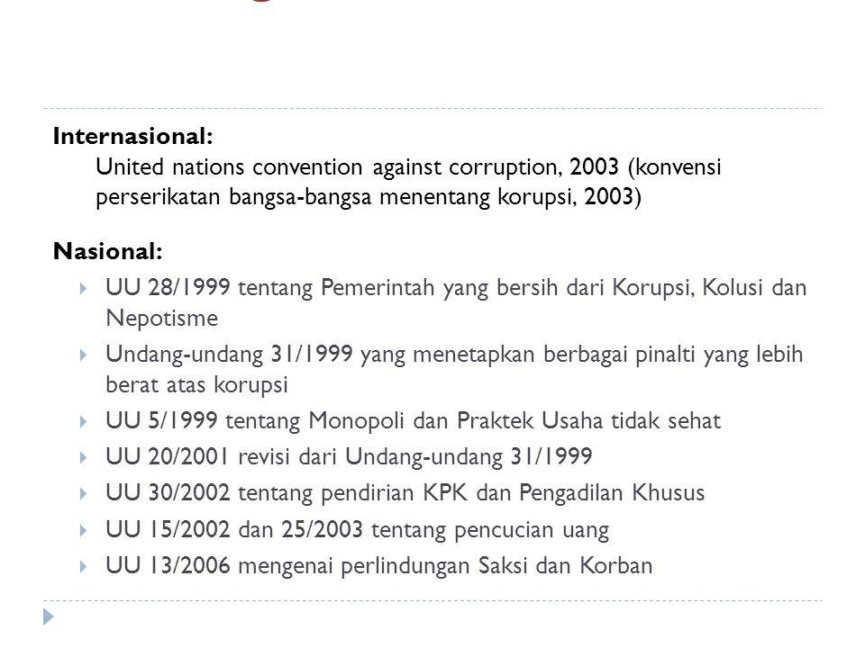 Nasional:  UU 28/1999 tentang Pemerintah yang bersih dari Korupsi, Kolusi dan Nepotisme  Undang-undang 31/1999 yang menetapkan berbagai pinalti yang