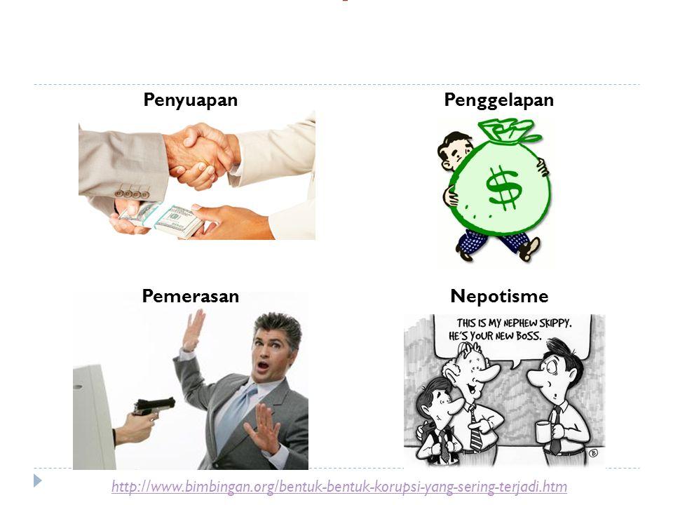 Penyuapan http://www.bimbingan.org/bentuk-bentuk-korupsi-yang-sering-terjadi.htm Bentuk korupsi: Penggelapan PemerasanNepotisme