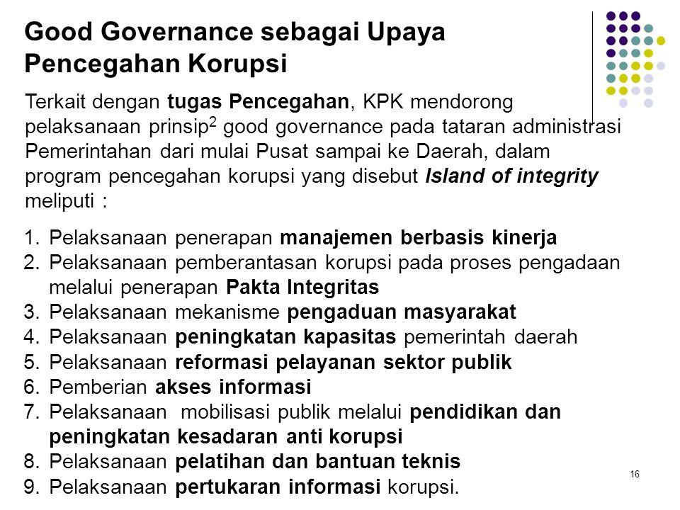 16 1.Pelaksanaan penerapan manajemen berbasis kinerja 2.Pelaksanaan pemberantasan korupsi pada proses pengadaan melalui penerapan Pakta Integritas 3.P