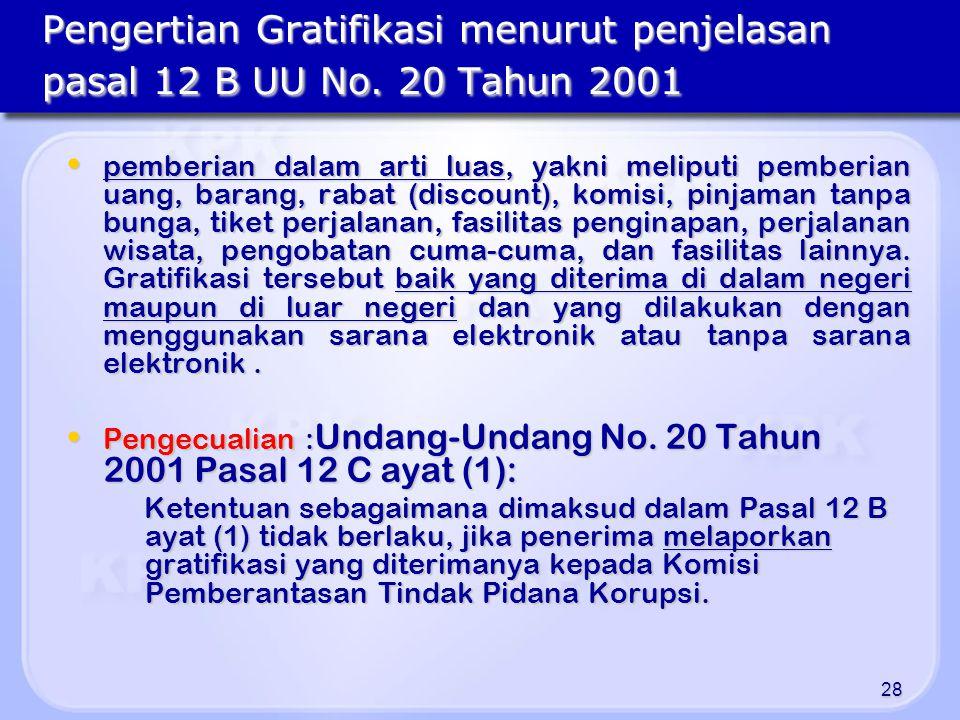 28 Pengertian Gratifikasi menurut penjelasan pasal 12 B UU No. 20 Tahun 2001 pemberian dalam arti luas, yakni meliputi pemberian uang, barang, rabat (