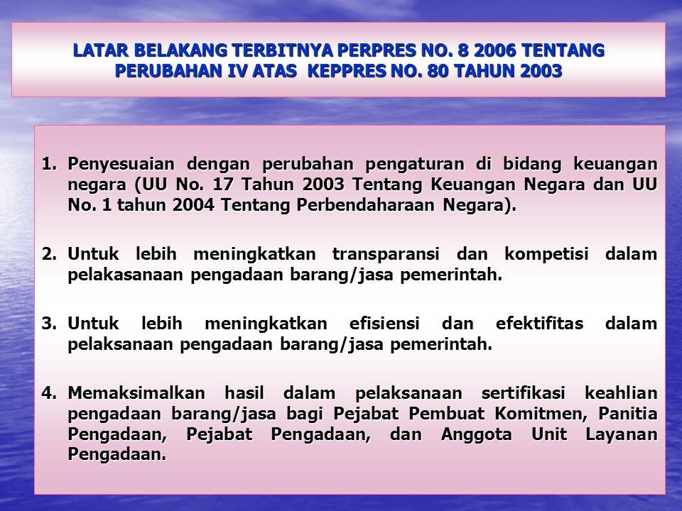 LATAR BELAKANG TERBITNYA PERPRES NO. 8 2006 TENTANG PERUBAHAN IV ATAS KEPPRES NO. 80 TAHUN 2003 1.Penyesuaian dengan perubahan pengaturan di bidang ke