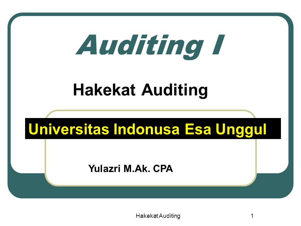 Hakekat Auditing1 Auditing I Hakekat Auditing Yulazri M.Ak. CPA Universitas Indonusa Esa Unggul