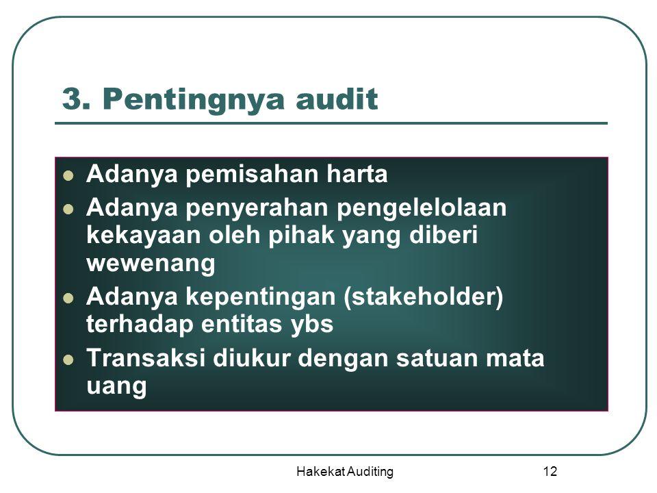 Hakekat Auditing 12 3. Pentingnya audit Adanya pemisahan harta Adanya penyerahan pengelelolaan kekayaan oleh pihak yang diberi wewenang Adanya kepenti