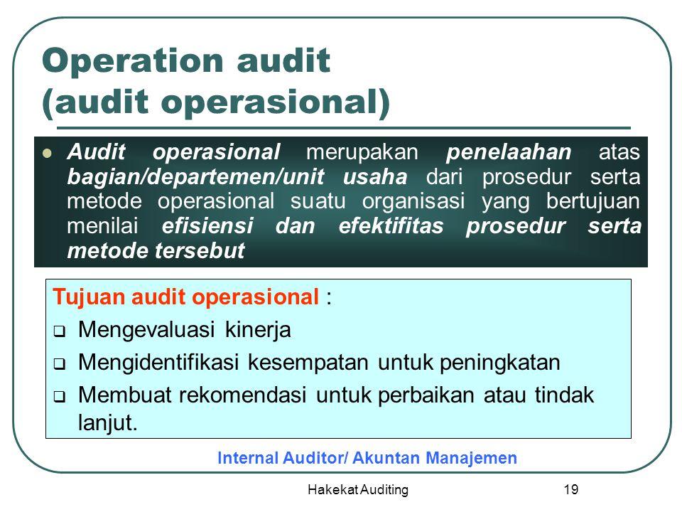 Hakekat Auditing 19 Operation audit (audit operasional) Audit operasional merupakan penelaahan atas bagian/departemen/unit usaha dari prosedur serta m