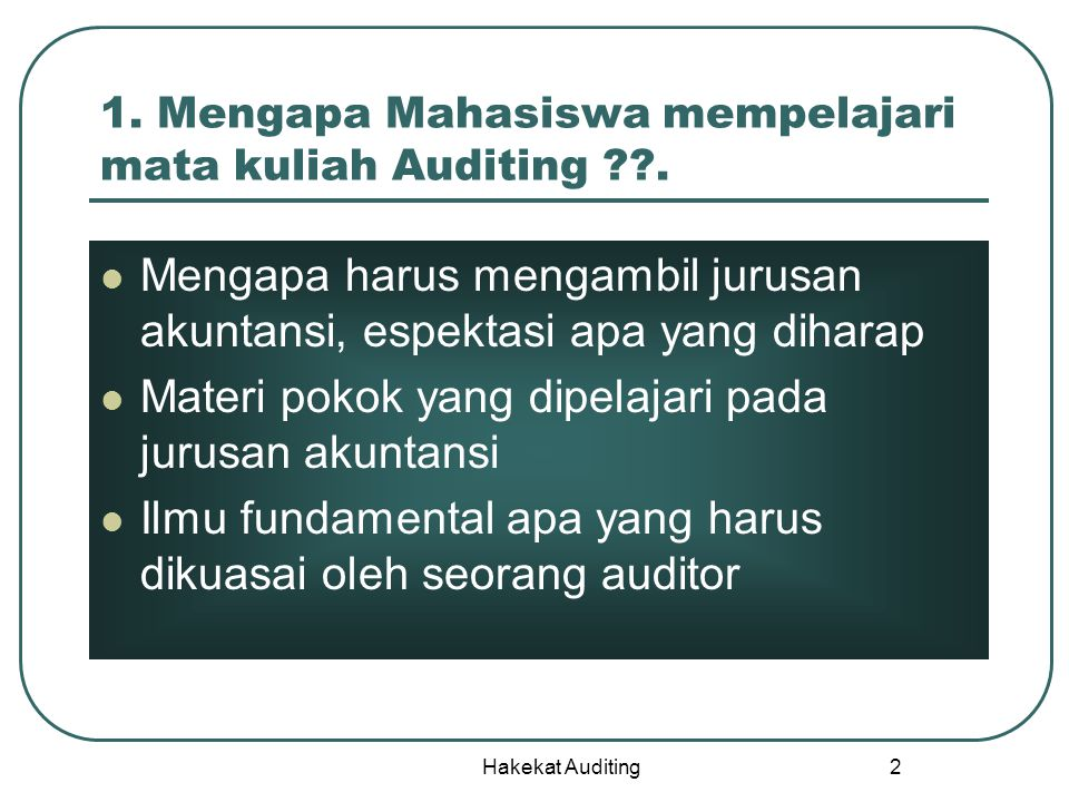 Hakekat Auditing 3 Accountancy Accounting Auditing Supporting 1.Accounting principles 2.Intermediate accounting 3.Cost accounting 4.Accounting system 5.Management accounting 6.Advance accounting 6.