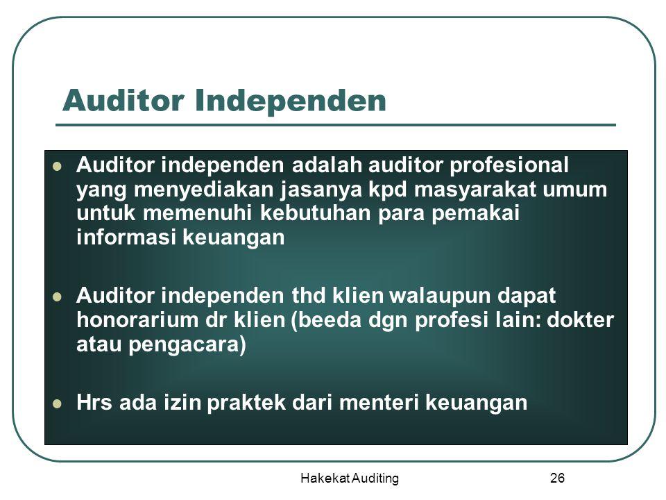 Hakekat Auditing 26 Auditor Independen Auditor independen adalah auditor profesional yang menyediakan jasanya kpd masyarakat umum untuk memenuhi kebut