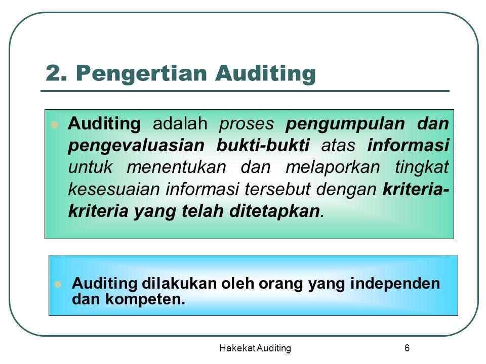 Hakekat Auditing 6 2. Pengertian Auditing Auditing adalah proses pengumpulan dan pengevaluasian bukti-bukti atas informasi untuk menentukan dan melapo