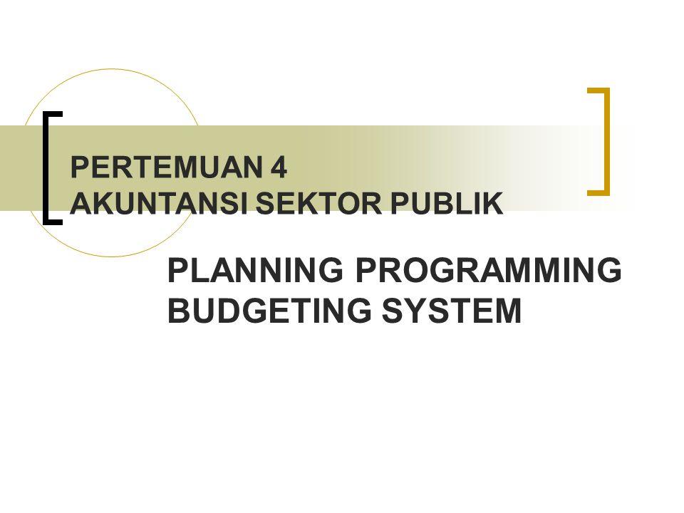 PLANNING PROGRAMMING BUDGETING SYSTEM PERTEMUAN 4 AKUNTANSI SEKTOR PUBLIK