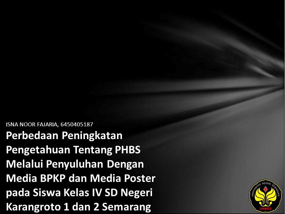 ISNA NOOR FAJARIA, 6450405187 Perbedaan Peningkatan Pengetahuan Tentang PHBS Melalui Penyuluhan Dengan Media BPKP dan Media Poster pada Siswa Kelas IV SD Negeri Karangroto 1 dan 2 Semarang Tahun Ajaran 2009/2010