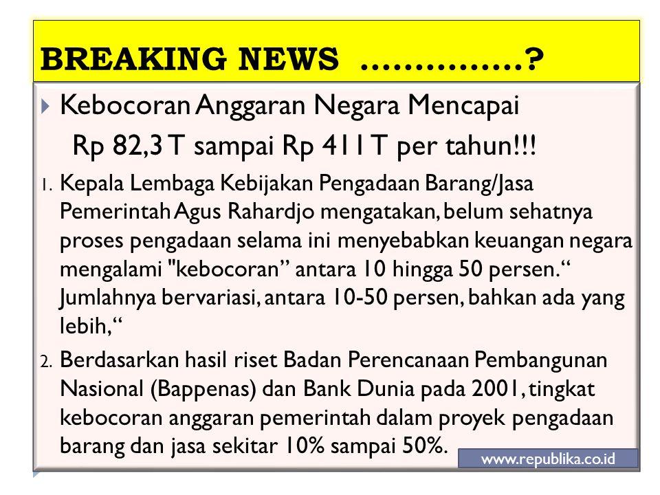 BREAKING NEWS...............?  Kebocoran Anggaran Negara Mencapai Rp 82,3 T sampai Rp 411 T per tahun!!! 1. Kepala Lembaga Kebijakan Pengadaan Barang