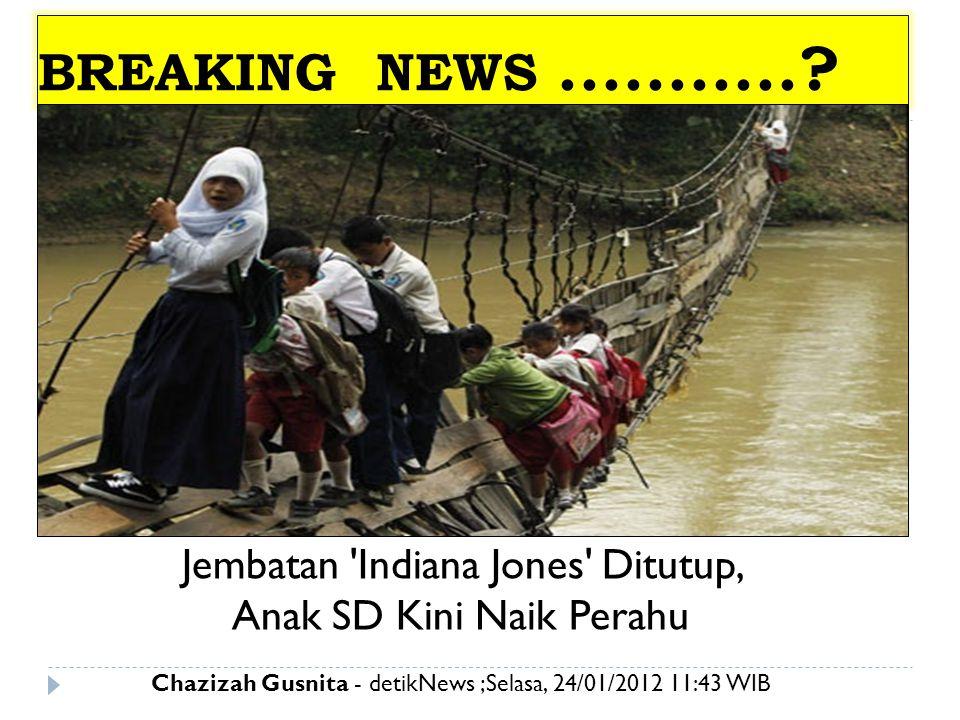 Jembatan 'Indiana Jones' Ditutup, Anak SD Kini Naik Perahu Chazizah Gusnita - detikNews ;Selasa, 24/01/2012 11:43 WIB BREAKING NEWS...........?