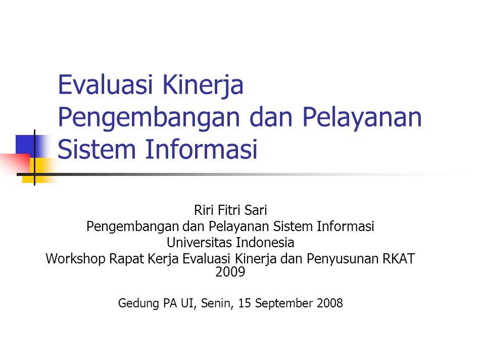 Evaluasi Kinerja Pengembangan dan Pelayanan Sistem Informasi Riri Fitri Sari Pengembangan dan Pelayanan Sistem Informasi Universitas Indonesia Workshop Rapat Kerja Evaluasi Kinerja dan Penyusunan RKAT 2009 Gedung PA UI, Senin, 15 September 2008
