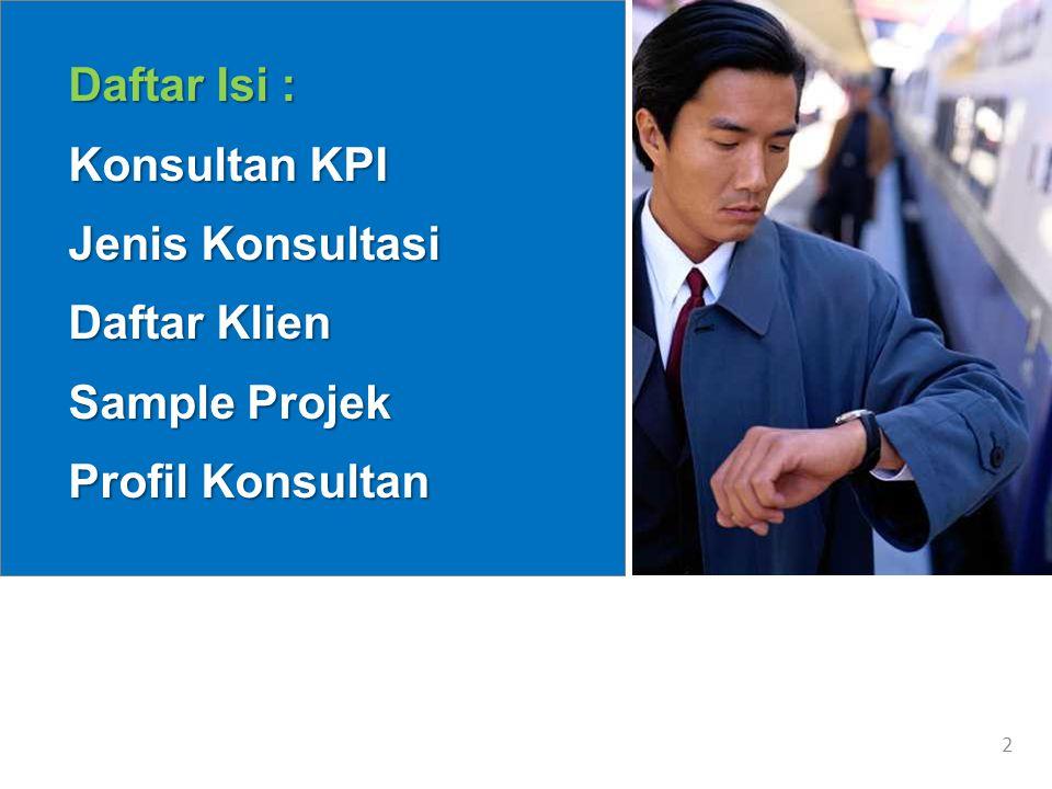 Daftar Isi : Konsultan KPI Jenis Konsultasi Daftar Klien Sample Projek Profil Konsultan 2