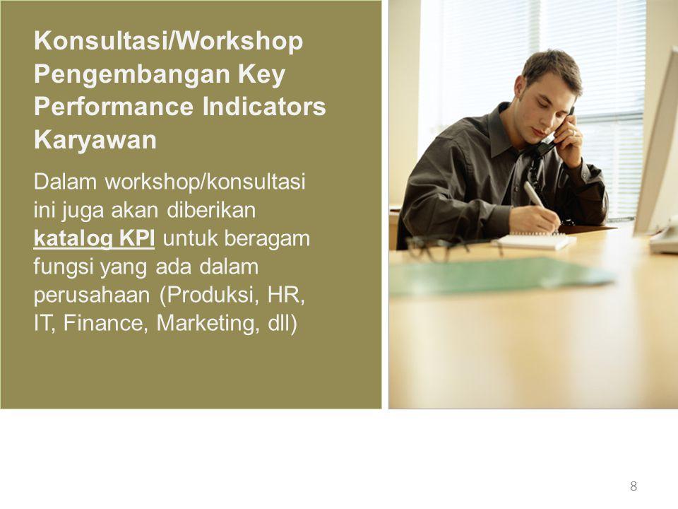 8 Konsultasi/Workshop Pengembangan Key Performance Indicators Karyawan Dalam workshop/konsultasi ini juga akan diberikan katalog KPI untuk beragam fun