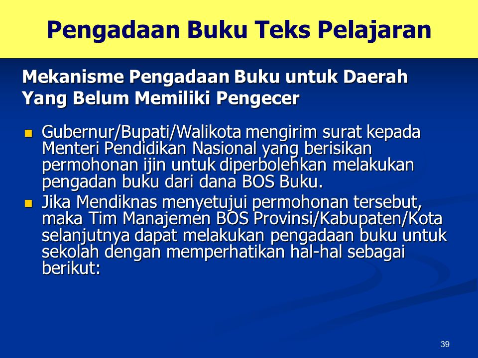 39 Gubernur/Bupati/Walikota mengirim surat kepada Menteri Pendidikan Nasional yang berisikan permohonan ijin untuk diperbolehkan melakukan pengadan bu