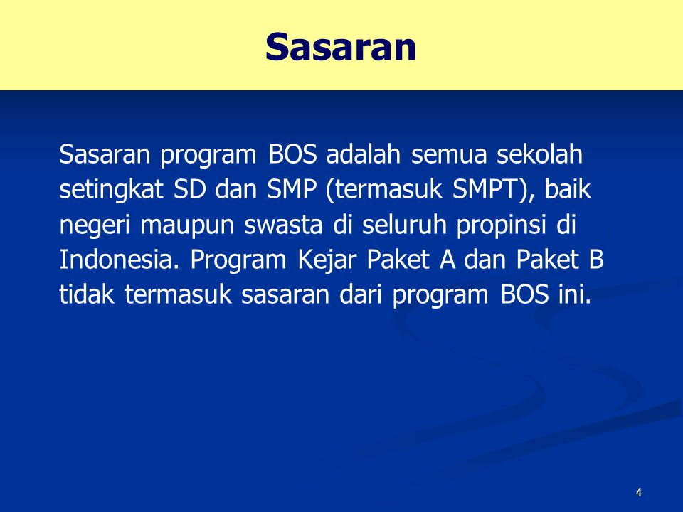 4 Sasaran Sasaran program BOS adalah semua sekolah setingkat SD dan SMP (termasuk SMPT), baik negeri maupun swasta di seluruh propinsi di Indonesia. P