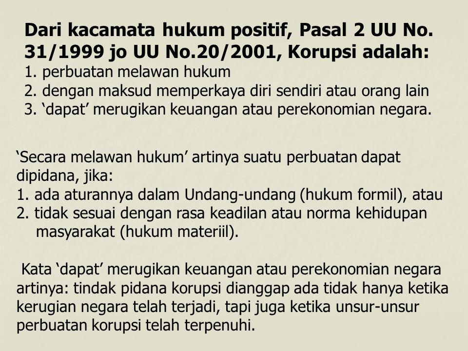 Dari kacamata hukum positif, Pasal 2 UU No.31/1999 jo UU No.20/2001, Korupsi adalah: 1.