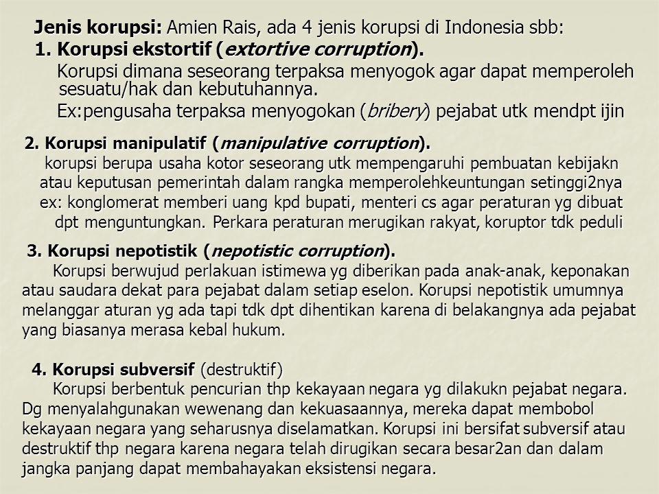 Jenis korupsi: Amien Rais, ada 4 jenis korupsi di Indonesia sbb: 1.