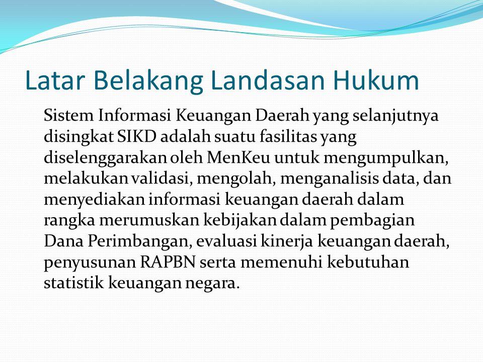 Latar Belakang Landasan Hukum Sistem Informasi Keuangan Daerah yang selanjutnya disingkat SIKD adalah suatu fasilitas yang diselenggarakan oleh MenKeu