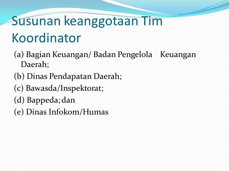 Susunan keanggotaan Tim Koordinator (a) Bagian Keuangan/ Badan Pengelola Keuangan Daerah; (b) Dinas Pendapatan Daerah; (c) Bawasda/Inspektorat; (d) Ba