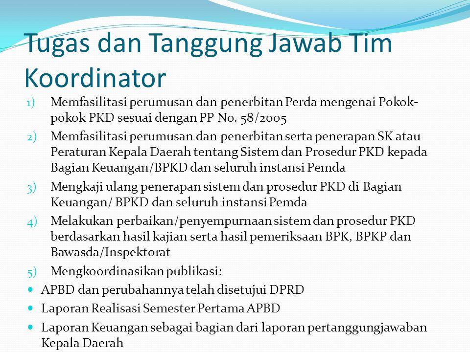 Tugas dan Tanggung Jawab Tim Koordinator 1) Memfasilitasi perumusan dan penerbitan Perda mengenai Pokok- pokok PKD sesuai dengan PP No. 58/2005 2) Mem