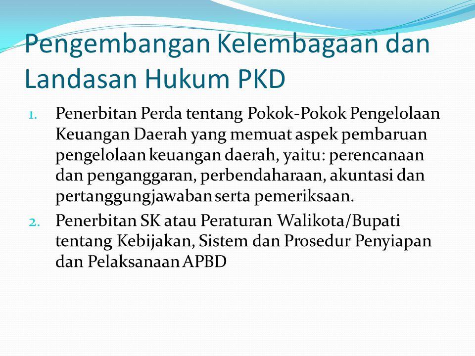 Pengembangan Kelembagaan dan Landasan Hukum PKD 1. Penerbitan Perda tentang Pokok-Pokok Pengelolaan Keuangan Daerah yang memuat aspek pembaruan pengel
