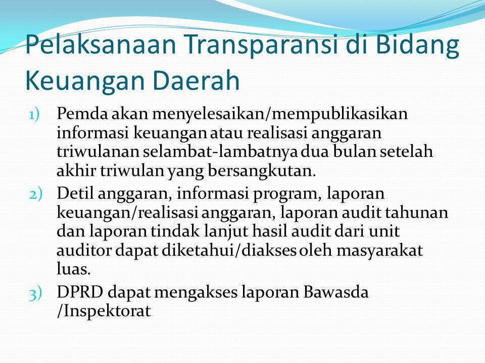 Pelaksanaan Transparansi di Bidang Keuangan Daerah 1) Pemda akan menyelesaikan/mempublikasikan informasi keuangan atau realisasi anggaran triwulanan s