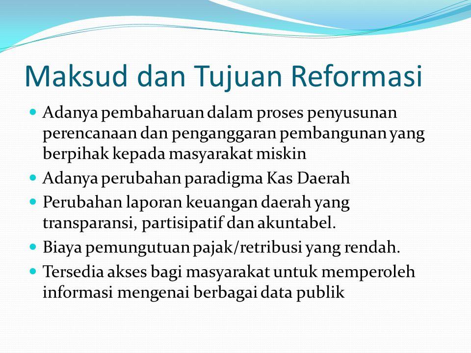 Maksud dan Tujuan Reformasi Adanya pembaharuan dalam proses penyusunan perencanaan dan penganggaran pembangunan yang berpihak kepada masyarakat miskin