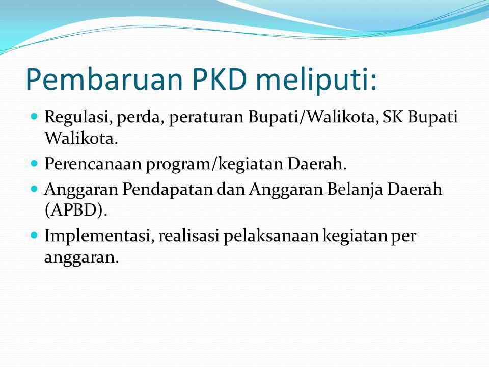 Pembaruan PKD meliputi: Regulasi, perda, peraturan Bupati/Walikota, SK Bupati Walikota. Perencanaan program/kegiatan Daerah. Anggaran Pendapatan dan A