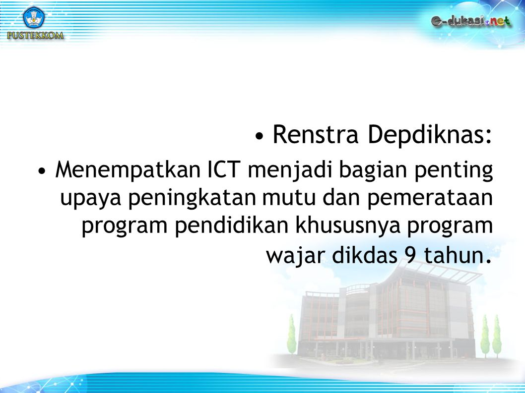Renstra Depdiknas: Menempatkan ICT menjadi bagian penting upaya peningkatan mutu dan pemerataan program pendidikan khususnya program wajar dikdas 9 ta