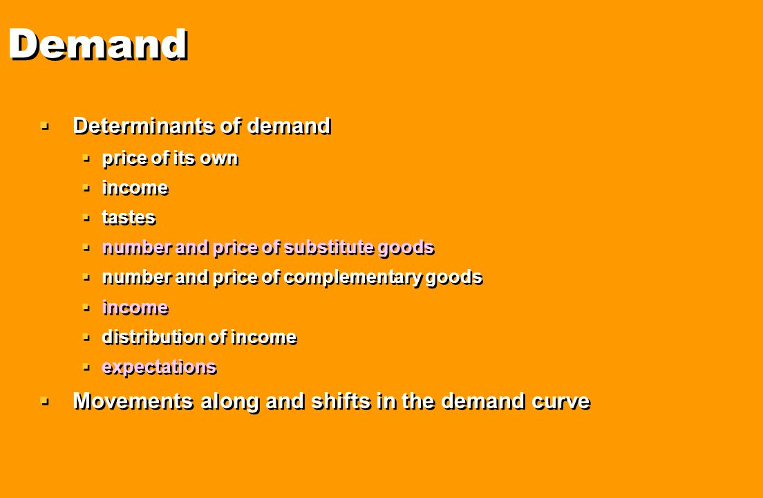  Determinants of demand  price of its own  income  tastes  number and price of substitute goods  number and price of complementary goods  incom