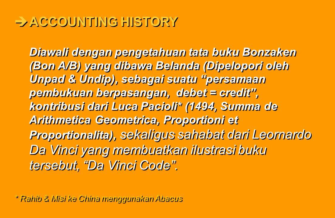 """èACCOUNTING HISTORY Diawali dengan pengetahuan tata buku Bonzaken (Bon A/B) yang dibawa Belanda (Dipelopori oleh Unpad & Undip), sebagai suatu """"persam"""