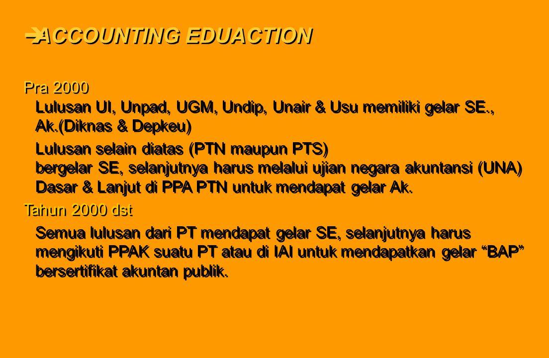 èACCOUNTING EDUACTION Pra 2000 Lulusan UI, Unpad, UGM, Undip, Unair & Usu memiliki gelar SE., Ak.(Diknas & Depkeu) Lulusan selain diatas (PTN maupun P