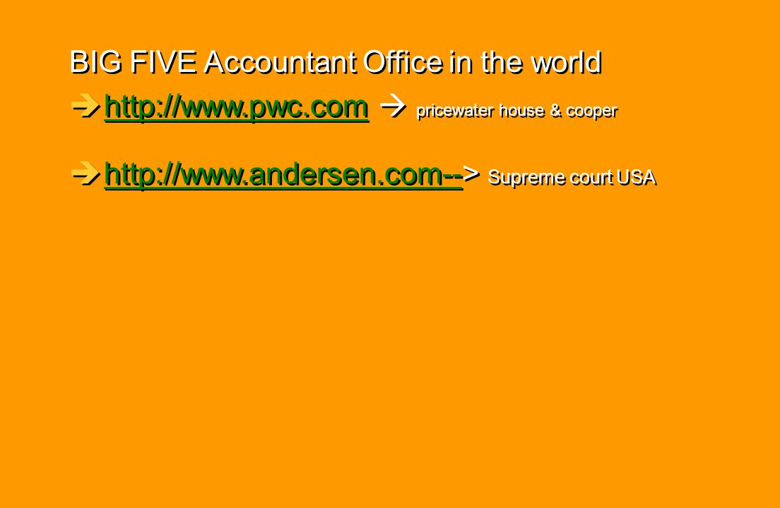 BIG FIVE Accountant Office in the world èhttp://www.pwc.com  pricewater house & cooperhttp://www.pwc.com èhttp://www.andersen.com--> Supreme court US