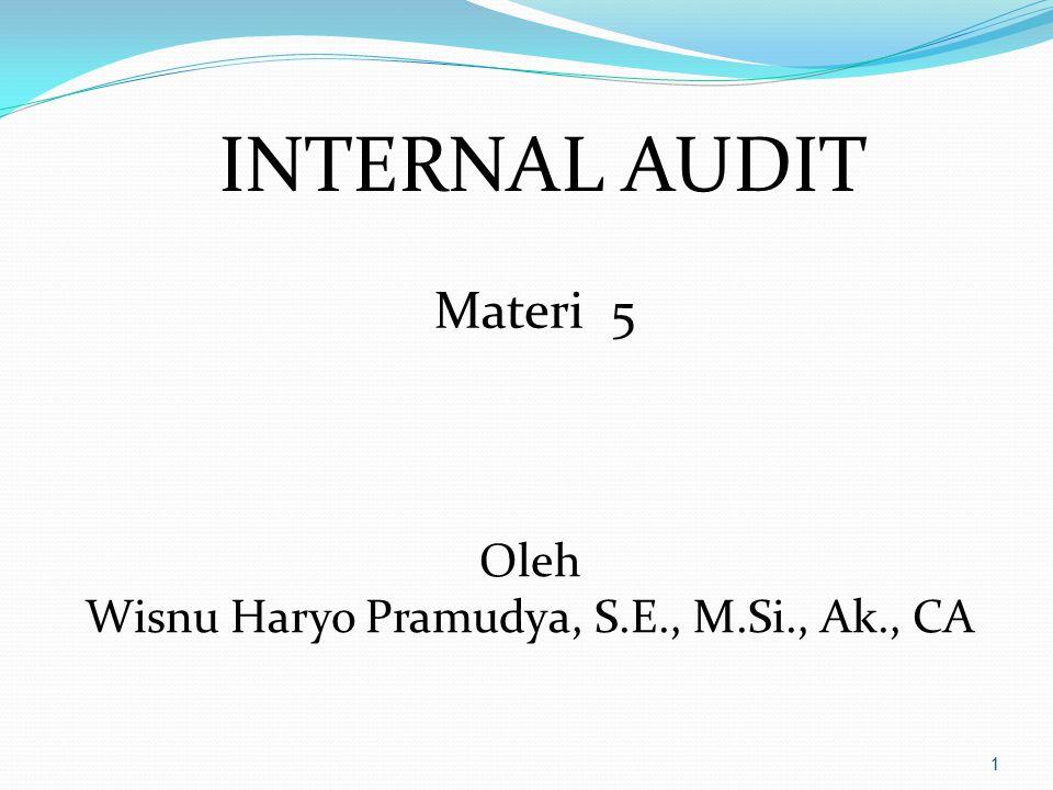 1 INTERNAL AUDIT Materi 5 Oleh Wisnu Haryo Pramudya, S.E., M.Si., Ak., CA