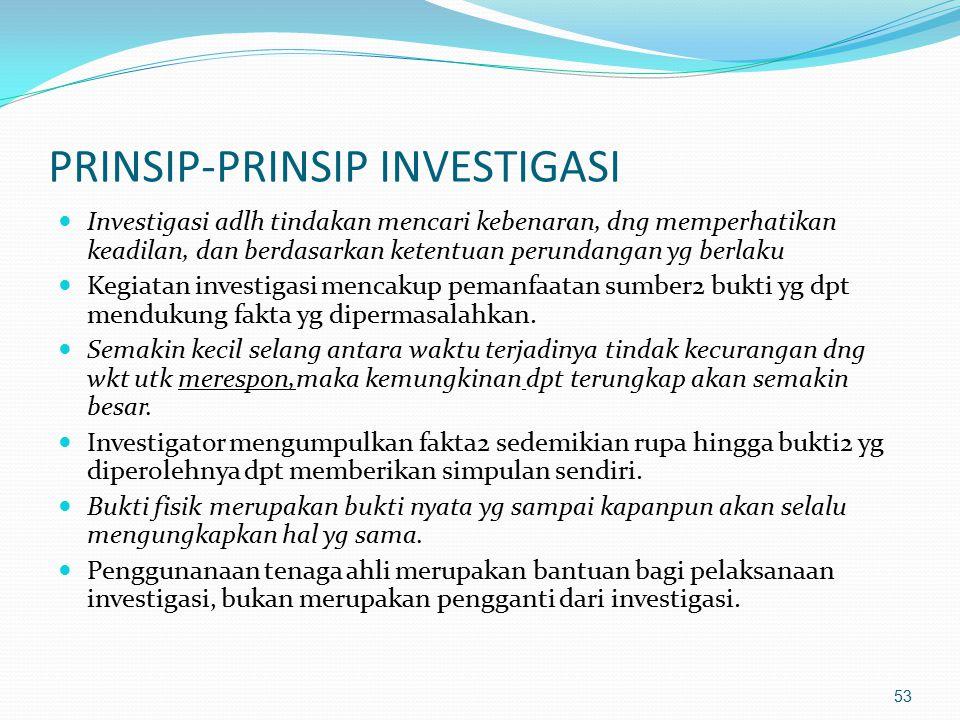52 PENDEKATAN INVESTIGASI Pendekatan audit investigasi didasarkan pada penilaian yg logis thdp individu dan segala sesuatu/benda yg terkait dng tindak