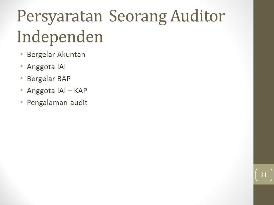Persyaratan Seorang Auditor Independen Bergelar Akuntan Anggota IAI Bergelar BAP Anggota IAI – KAP Pengalaman audit 31