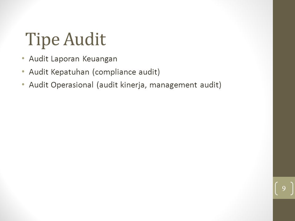 Audit Laporan Keuangan Memperoleh dan mengevaluasi bukti tertentu tentang laporan keuangan suatu entitas dengan tujuan untuk memberikan pendapat apakah laporan keuagan tersebut telah disajikan secara wajar sesuai dengan PABU Hasil audit dipakai oleh pemegang saham, kreditor, instansi pemerintah, masyarakat umum 10