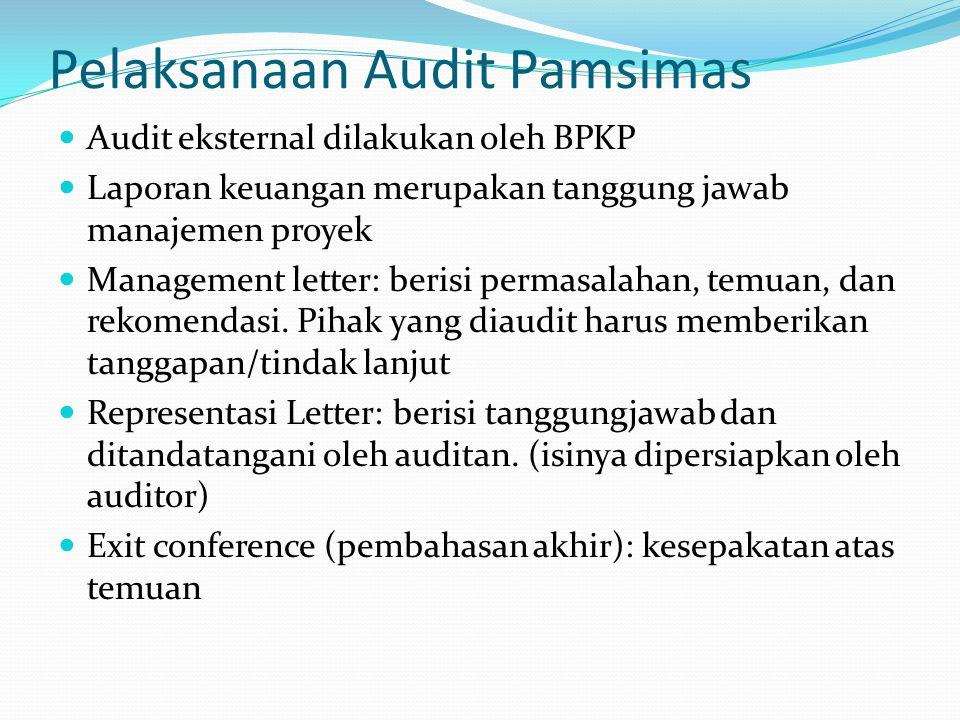 Pelaksanaan Audit Pamsimas Audit eksternal dilakukan oleh BPKP Laporan keuangan merupakan tanggung jawab manajemen proyek Management letter: berisi pe