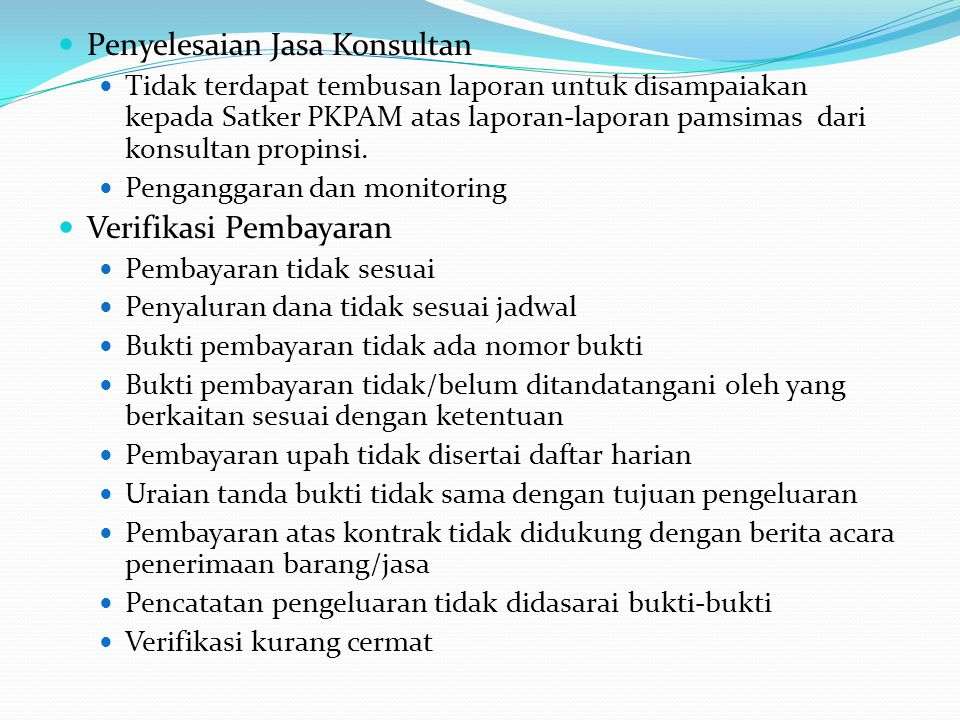 Penyelesaian Jasa Konsultan Tidak terdapat tembusan laporan untuk disampaiakan kepada Satker PKPAM atas laporan-laporan pamsimas dari konsultan propin