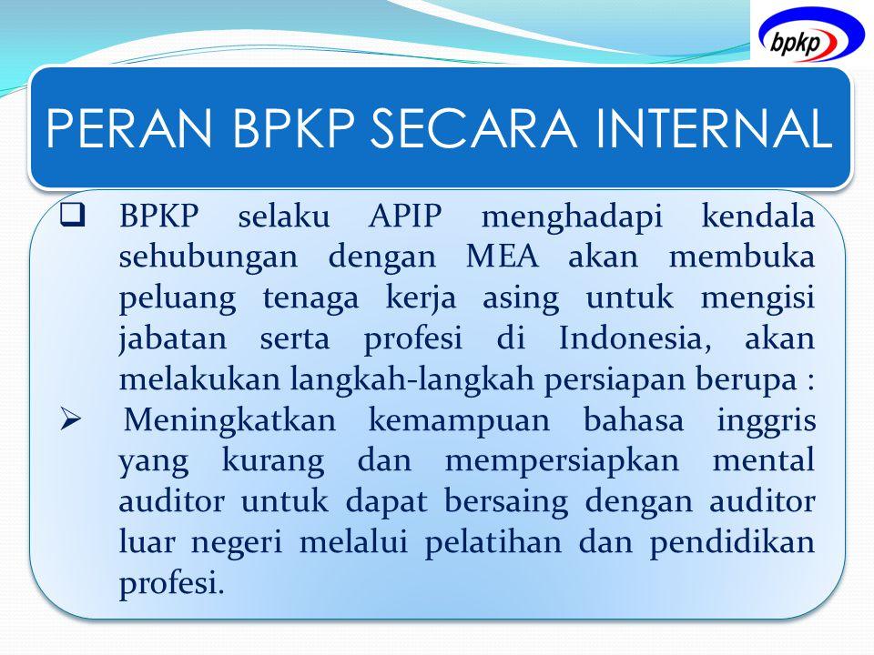 PERAN BPKP SECARA INTERNAL  BPKP selaku APIP menghadapi kendala sehubungan dengan MEA akan membuka peluang tenaga kerja asing untuk mengisi jabatan s