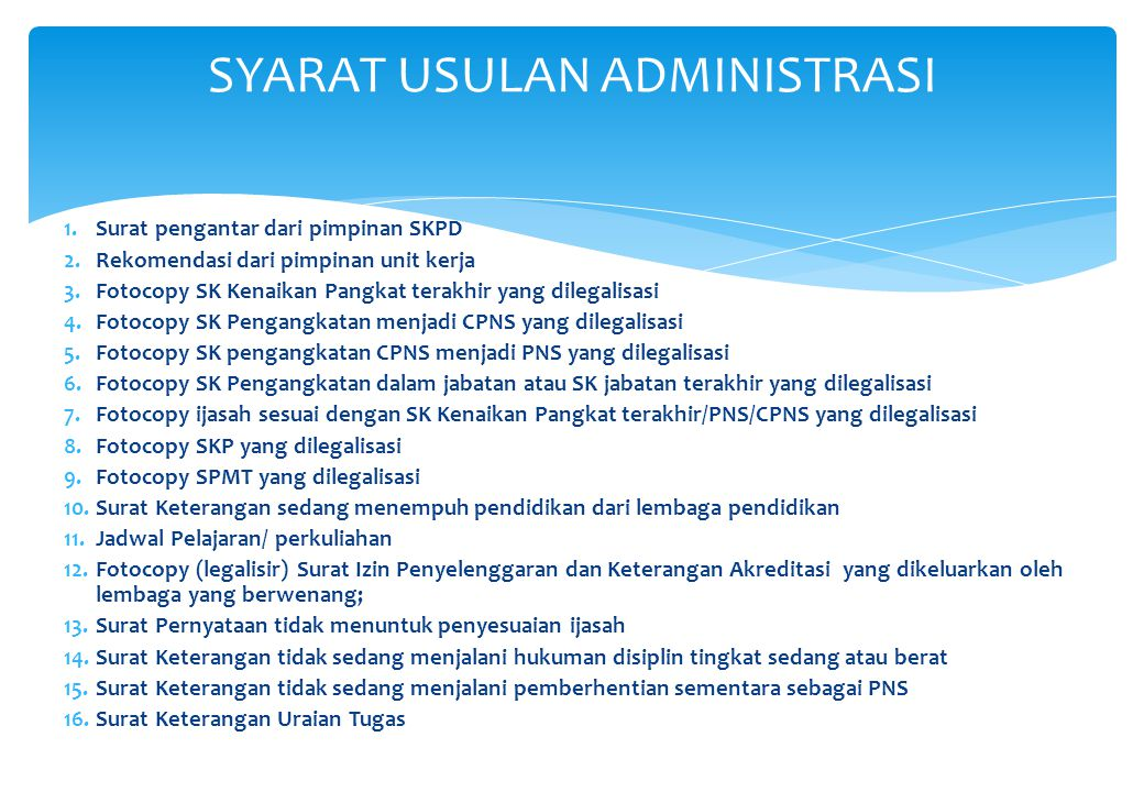 1.Surat pengantar dari pimpinan SKPD 2.Rekomendasi dari pimpinan unit kerja 3.Fotocopy SK Kenaikan Pangkat terakhir yang dilegalisasi 4.Fotocopy SK Pe